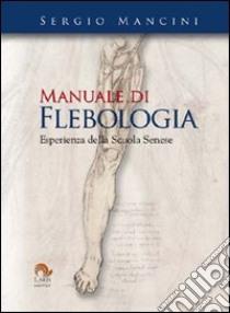 Manuale di flebologia. Esperienza della scuola senese libro di Mancini Sergio