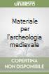 Materiale per l'archeologia medievale libro