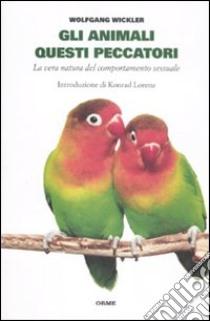 Gli animali questi peccatori. La vera natura del comportamento sessuale libro di Winkler Wolfgang