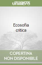 Ecosofia critica libro di Guattari Félix - Villani Tiziana - Fadini Ubaldo