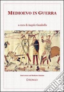 Medioevo in guerra libro di Gambella Angelo
