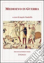Medioevo in guerra libro di Gambella Angelo