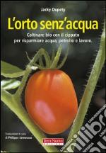 L'orto senz'acqua. Coltivare bio con il cippato per risparmiare acqua, petrolio e lavoro. Ediz. illustrata libro