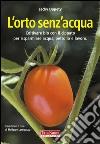 L'orto senz'acqua. Coltivare bio con il cippato per risparmiare acqua, petrolio e lavoro libro