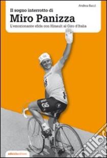 Il sogno interrotto di Miro Panizza. L'emozionante sfida con Hinault al Giro d'Italia libro di Bacci Andrea