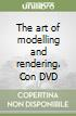 The art of modelling and rendering. Con DVD