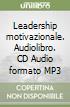 Leadership motivazionale. Audiolibro. CD Audio formato MP3 libro