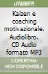 Kaizen e coaching motivazionale. Audiolibro. CD Audio formato MP3 libro