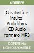 Creatività e intuito. Audiolibro. CD Audio formato MP3 libro