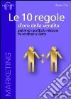 Le 10 regole d'oro della vendita. Gestire con profitto la relazione tra venditore e cliente. Audiolibro. CD Audio formato MP3 libro