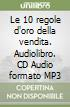 Le 10 regole d'oro della vendita. Audiolibro. CD Audio formato MP3 libro
