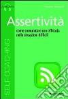 Assertività. Come comunicare con efficacia nelle situazioni difficili. Audiolibro. Cd Audio formato MP3 libro