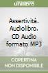 Assertività. Audiolibro. CD Audio formato MP3 libro