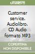 Customer service. Audiolibro. CD Audio formato MP3 libro
