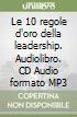 Le 10 regole d'oro della leadership. Audiolibro. CD Audio formato MP3 libro
