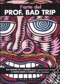 L'arte del Prof. Bad Trip libro