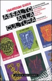 Assalto alla cultura. Le avanguardie artistico-politiche: lettrismo, situazionismo, fluxus, mail art libro di Home Stewart