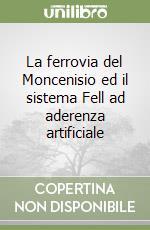 La ferrovia del Moncenisio ed il sistema Fell ad aderenza artificiale libro di Pieri Enrico