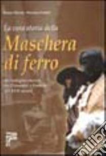 La vera storia della maschera di ferro. Un'indagine storica tra Piemonte e Francia del XVII secolo libro di Minola Mauro - Centini Massimo