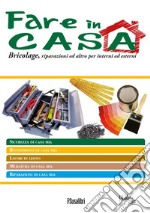 Fare in casa. Bricolage, riparazioni ed altro per interni ed esterni libro
