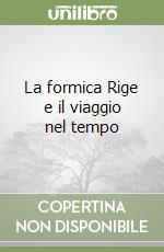 La formica Rige e il viaggio nel tempo libro di Martigli Carlo A.