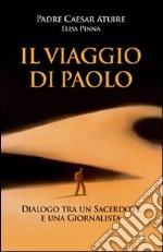 Il viaggio di Paolo. Dialogo tra un sacerdote e una giornalista libro di Atuire Caesar - Pinna Elisa