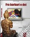 Fra barbari e dei. La vera politica cinese in Tibet libro