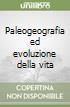 Paleogeografia ed evoluzione della vita