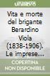 Vita e morte del brigante Berardino Viola (1838-1906). Le imprese memorabili in terra d'Abruzzo e nel Lazio