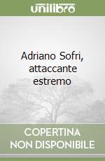 Adriano Sofri, attaccante estremo libro di Porrà Giorgio