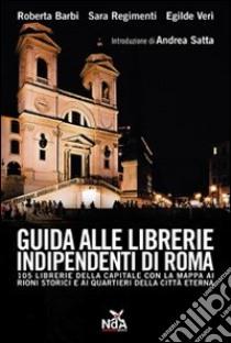 Guida alle librerie indipendenti di Roma libro di Barbi Roberta - Regimenti Sara - Verì Egilde
