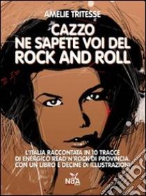 Cazzo ne sapete voi del rock and roll. Con CD Audio libro di Amelie Tritesse