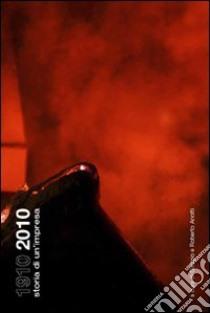 1910-2010 storia di un'impresa libro