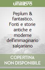 Peplum & fantastico. Fonti e storie antiche e moderne dell'immaginario salgariano libro di Curreri Luciano; Foni Fabrizio
