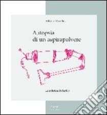 Autopsia di un aspirapolvere. La scienza in teatro libro di Marchis Vittorio