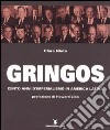 Gringos. Cento anni d'imperialismo in America Latina libro