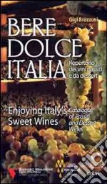 Bere dolce Italia. Repertorio dei vini passiti e da dessert libro di Brozzoni Gigi