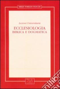 Ecclesiologia. Biblica e dogmatica. Lezioni universitarie libro di Stancati Sergio T.