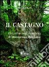 Il castagno e il museo della castagna di Montegrosso Pian Latte. Ediz. illustrata libro