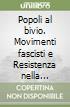 Popoli al bivio. Movimenti fascisti e Resistenza nella seconda guerra mondiale libro