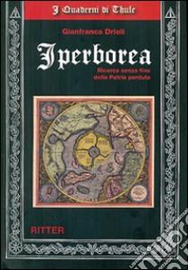 Iperborea. Ricerca senza fine della patria perduta libro di Drioli Gianfranco