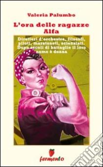 L'Ora delle ragazze Alfa libro di Palumbo Valeria