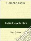 Opere complete. Vol. 9: Tra Kierkegaard e Marx libro