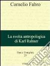 Opere complete. Vol. 25: La svolta antropologica di Karl Rahner libro