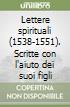 Lettere spirituali (1538-1551). Scritte con l'aiuto dei suoi figli libro