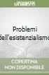 Problemi dell'esistenzialismo libro