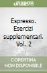 Espresso. Esercizi supplementari. Vol. 2 libro