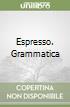 Espresso. Grammatica libro