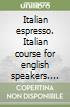Italian espresso. Italian course for english speakers. Libro dello studente (1) libro