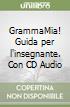 GrammaMia! Guida per l'insegnante. Con CD Audio libro